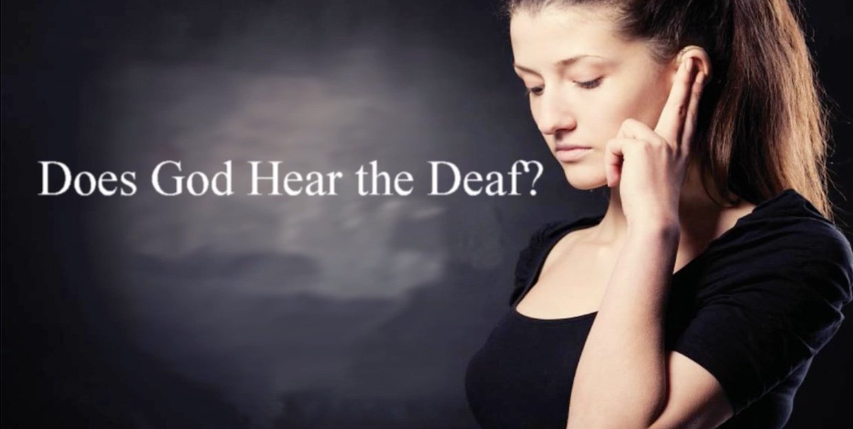Does God Hear the Deaf?